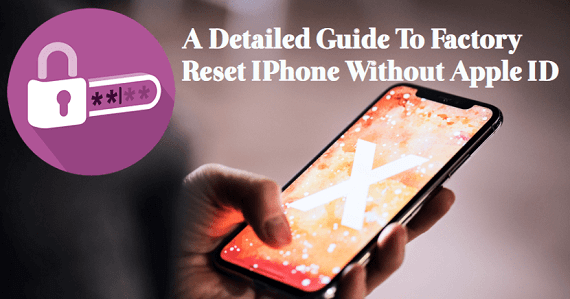 A Detailed Guide to Factory Reset iPhone Without Apple ID.