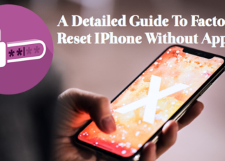 A Detailed Guide To Factory Reset IPhone Without Apple ID