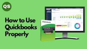 How to Use Quickbooks Properly?