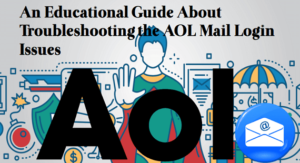 A Guide About Troubleshooting the AOL Mail Login Issues