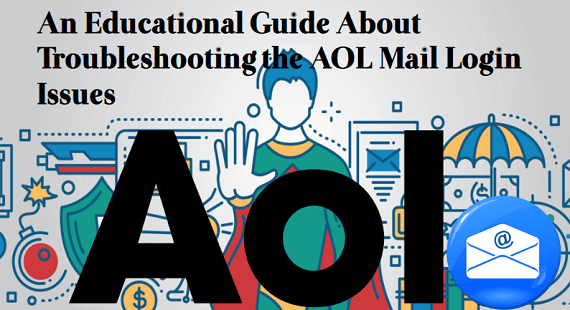 An Educational Guide About Troubleshooting the AOL Mail Login Issues.