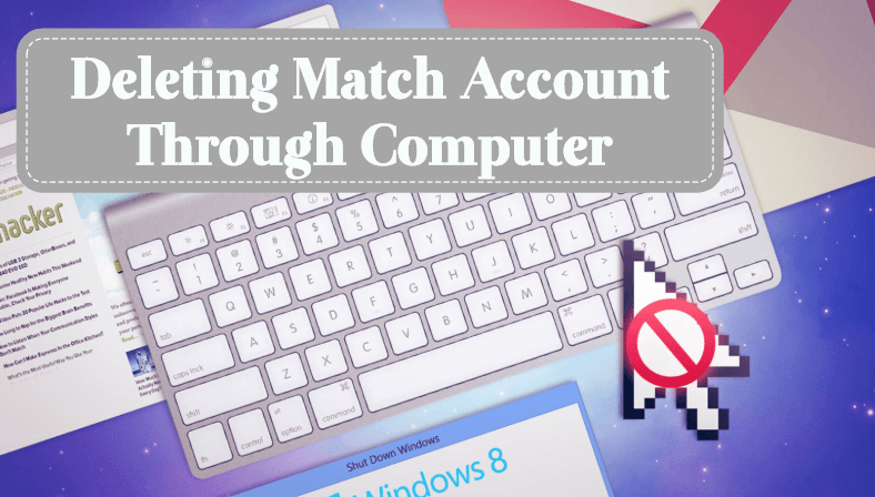 Deleting-Match-Account-Through-Computer Learn the Uncomplicated Way to Delete Match Account