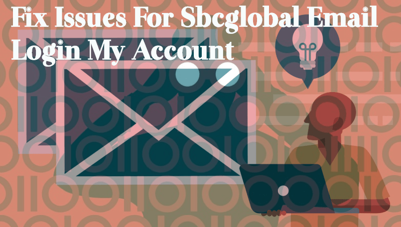Fix-Issues-For-Sbcglobal-Email-Login-My-Account Quick Guide to Understand & Fix SBC-Global Net Email Login Page Issues