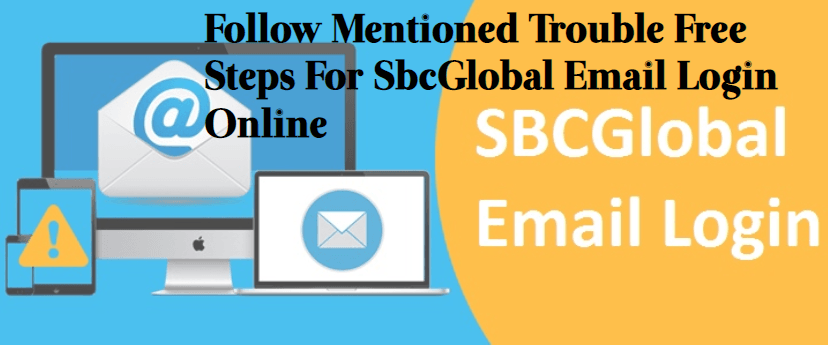 Follow-Mentioned-Trouble-Free-Steps-For-SbcGlobal-Email-Login-Online Quick Guide to Understand & Fix SBC-Global Net Email Login Page Issues