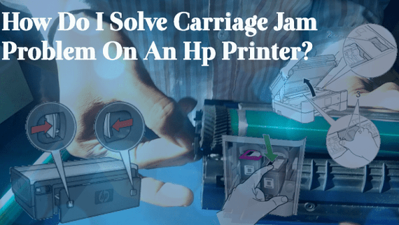 How Do I Solve Carriage Jam Problem On An Hp Printer?