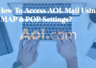 How To Access AOL Mail Using IMAP & POP Settings