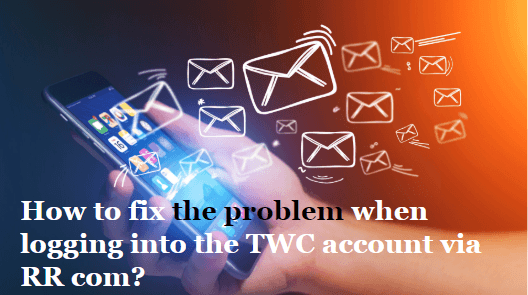 How-to-fix-the-problem-when-logging-into-the-TWC-account-via-RR-com How to Create & Login TWC Roadrunner Email Account at RR.com?