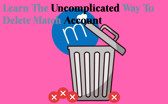 Learn the Uncomplicated Way to Delete Match Account
