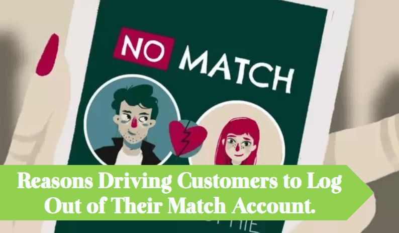 Reasons-Driving-Customers-to-Log-Out-of-Their-Match-Account Learn the Uncomplicated Way to Delete Match Account