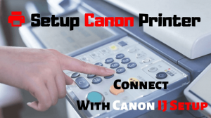 Get Started For Canon IJ Setup To Print Quickly From Canon Printer