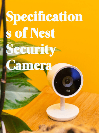Specifications-of-Nest-Security-Camera​ How to Setup Nest Smart Indoor/Outdoor Security Camera System