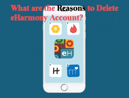 What-are-the-Reasons-to-Delete-eHarmony-Account How To Delete EHarmony Account & Profile Permanently?
