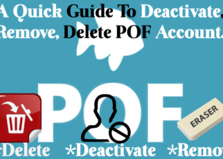 a quick guide to deactivet, remove, delete pof account