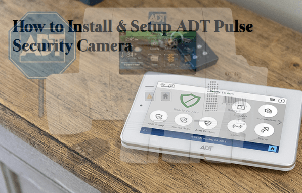 how-to-install-and-setup-adt-pulse-security-camera A Complete Guide on ADT Pulse Security Camera For Home Surveillance