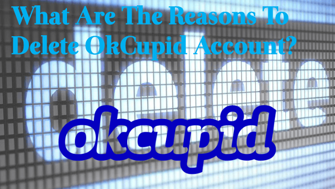 what-are-the-reasons-to-delete-okcupid-account How To Delete OkCupid Account & Profile Permanently?