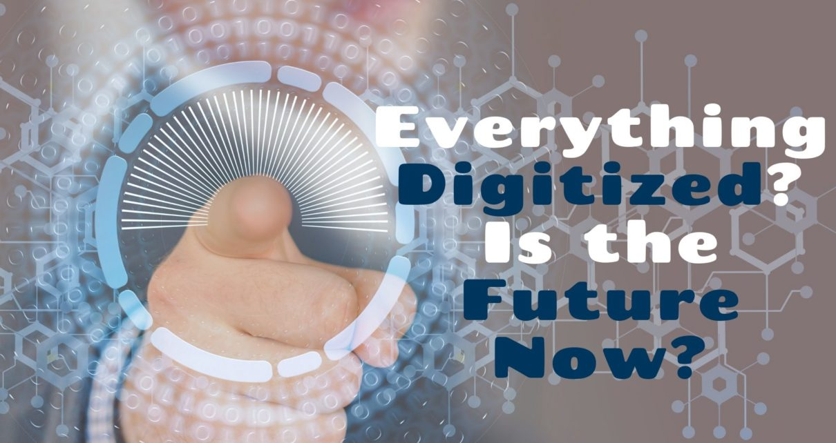 Everything Digitized Is the Future Now
