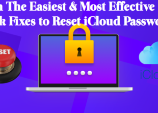 Learn The Easiest & Most Effective Quick Fixes to Reset iCloud Password