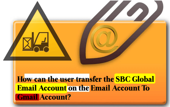 How can the user transfer the SBC Global Email Account on the Email Account To Gmail Account?