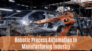 Robotic Process Automation in the Manufacturing Industry