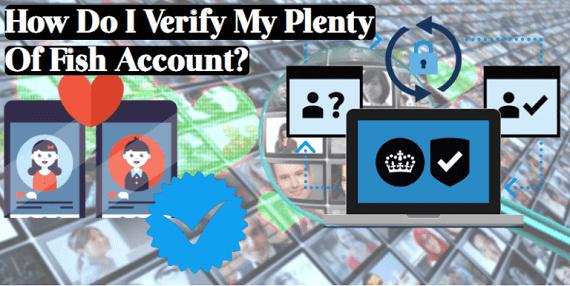 How Do I Verify My Plenty of Fish Account?