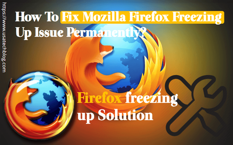 how to fix mozilla firefoz freezing up issue permonently