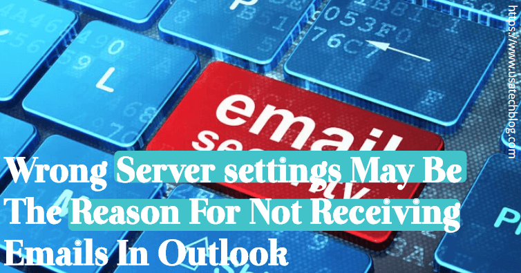 wrong-server-setting-may-be-the-reason-for-not-receiving-emails-in-outlook Why Am I Not Receiving Emails in Outlook?
