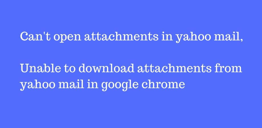 Unable to open or download Yahoo mail attachments