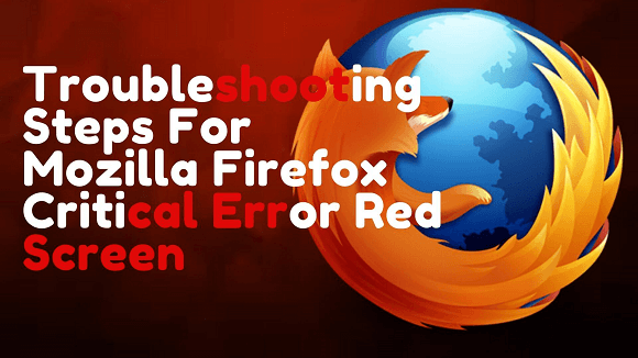How to Get Rid of Mozilla Firefox Critical Error Red Screen