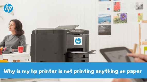 What To Do If HP Printer Is Not Printing Anything on Paper